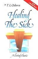 Healing the Sick: A Divine Healing Classic for Everyone