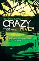Crazy River: A Plunge Into Africa. Richard Grant