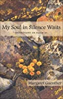 My Soul in Silence Waits: Meditations on Psalm 62 (Cloister Books)