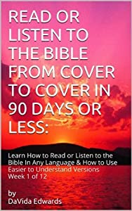 READ OR LISTEN  TO THE BIBLE FROM COVER TO COVER IN  90 DAYS OR LESS: Learn How to Listen To the Bible  In Any Language (Week # 1 of 12 (Genesis 1 - Leviticus 8))