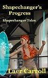 Shapechanger's Progress (Shapechanger Tales)