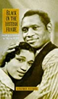 Black in the British Frame: Black People in British Film and Television, 1896-1996