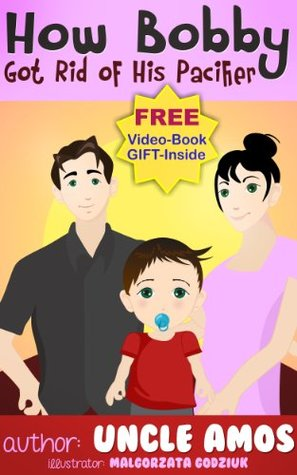 Children's Book : How Bobby Got Rid of His Pacifier (A Children Picture Book - A funny and touching story)(A bedtime story and a few moments of fun with your kids ages 3-9)