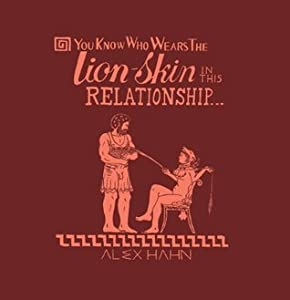 You Know Who Wears the Lion-Skin in This Relationship...