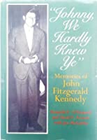 Johnny, We Hardly Knew Ye: Memories of John Fitzgerald Kennedy