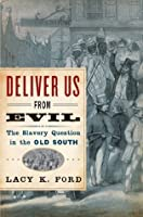 Deliver Us from Evil : The Slavery Question in the Old South