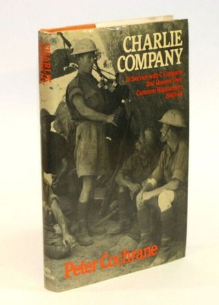 Charlie Company: In Service With C Company, 2nd Queen's Own Cameron Highlanders, 1940 44