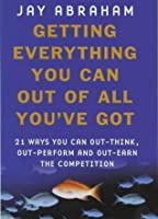 Getting Everything You Can Out Of All You've Got: What to Do When Times are Tough: 21 Ways You Can Out-think, Out-perform and Out-earn the Competition