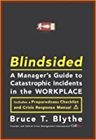 Blindsided - A Manager's Guide to Catastrophic Incidents in the Workplace