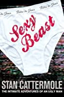 Sexy Beast: The Intimate Adventures of an Ugly Man