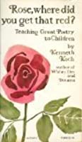 Rose, Where Did You Get That Red? Teaching Great Poetry to Children