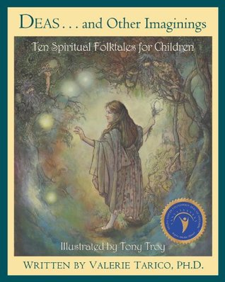 Deas and Other Imaginings: Ten Spiritual Folktales for Children Valerie Tarico, Tony Troy