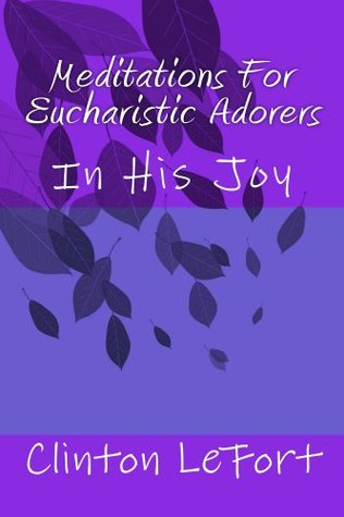 Meditations For Eucharistic Adorers: Day by Day