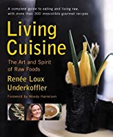 Living Cuisine: The Art of Spirit of Raw Foods (Avery Health Guides)