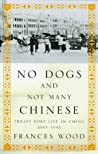No Dogs And Not Many Chinese: Treaty Port Life In China 1843 1943