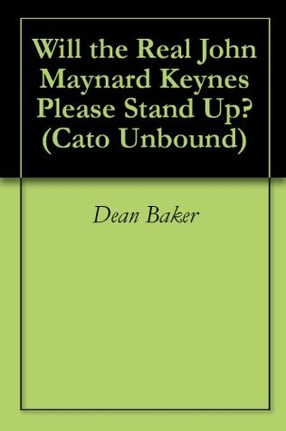 Will the Real John Maynard Keynes Please Stand Up? (Cato Unbound)