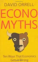 Economyths: Ten Ways That Economics Gets It Wrong