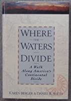Where The Waters Divide: A Walk Across America Along the Continental Divide