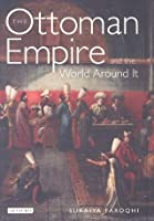 Ottoman Empire and the World around it, The (Library of Ottoman Studies)