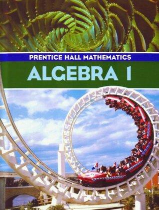 Prentice Hall Math Algebra 1 Student Edition by Allan E  Bellman