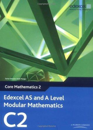 Edexcel AS and A Level Modular Mathematics Core Mathematics 2 C2 (Edexcel GCE Modular Maths)