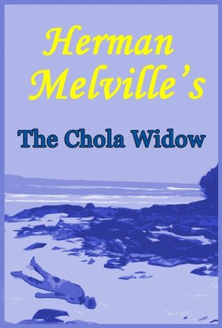 Herman Melville's The Chola Widow: Facing Rape and Death in the Galapagos Islands: A Short Story from The Encantadas or Enchanted Isles