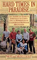 Hard Times in Paradise: An American Family's Struggle to Carve Out a Homestead in California's Redwood Mountains