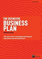 The Definitive Business Plan: The Fast Track to Intelligent Planning for Executives and Entrepreneurs