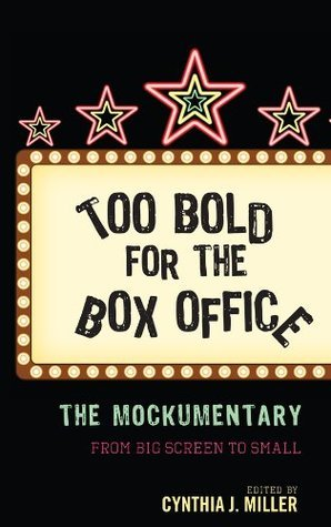 Too Bold for the Box Office: The Mockumentary from Big Screen to Small Cynthia J. Miller