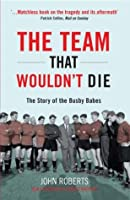 The Team That Wouldn't Die: The Story Of The Busby Babes