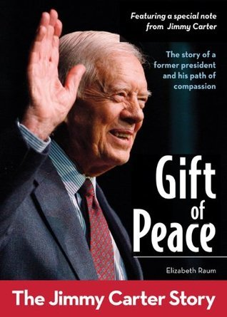 Gift of Peace  The Jimmy Carter Story (ZonderKidz Biography) by Elizabeth Raum