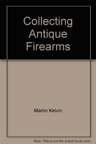 Collecting Antique Firearms