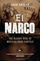 the mexican drug trade in el narco inside mexicos criminal insurgency a book by ioan grillo Buy el narco: the bloody rise of mexican drug cartels by ioan grillo (isbn: 8601404340758) from amazon's book store everyday low prices and free delivery on eligible.