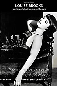 Louise Brooks: Her Men, Affairs, Scandals And Persona