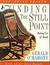 Finding the Still Point (Exploring Prayer)