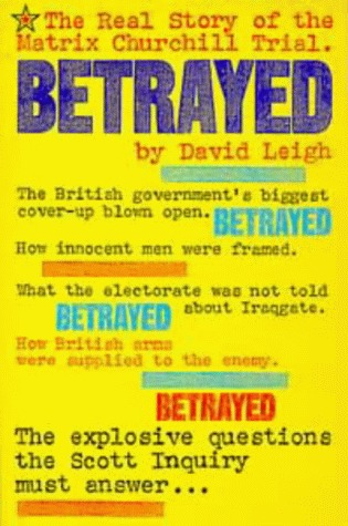 Betrayed; The Real Story of the Matrix Churchill Trial