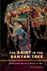 The Saint in the Banyan Tree: Christianity and Caste Society in India (The Anthropology of Christianity)