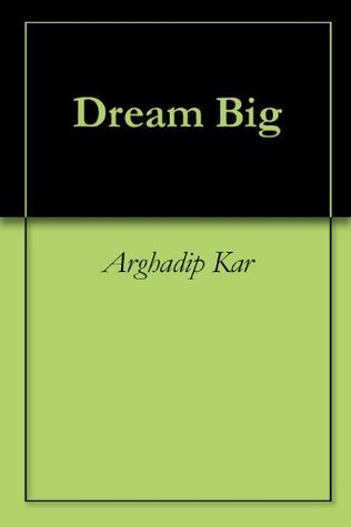 Dream Big Arghadip Kar