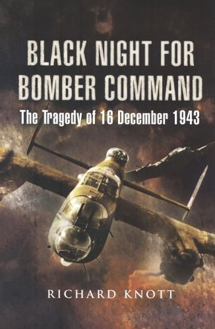Black Night for Bomber Command The Tragedy of 16 December 1943