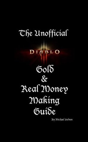 The Unofficial Diablo III Gold and Real Money Making Guide Michael Helven