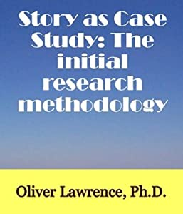 Story as Case Study: The initial research methodology