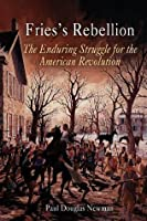 Fries's Rebellion: The Enduring Struggle for the American Revolution