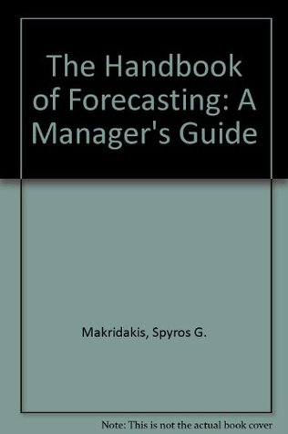 The Handbook of Forecasting: A Manager's Guide