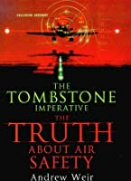 The Tombstone Imperative: The Truth About Air Safety