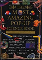 The Most Amazing Pop Up Science Book: A Three Dimensional Exploration