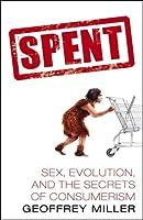 Spent: Sex, Evolution, and the Secrets of Consumerism