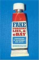 Fake: Forgery, Lies & E Bay: Confessions Of An Internet Con Artist