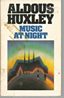 music at night and other essays by aldous huxley music at night and other essays