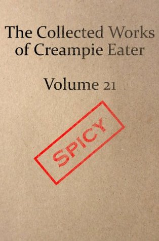 The Collected Works of Creampie Eater Volume 21