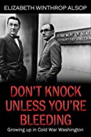 Don't Knock Unless You're Bleeding: Growing Up in Cold War Washington